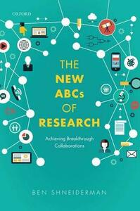 The New ABCs of Research: Achieving Breakthrough Collaborations - Ben Shneiderman - cover