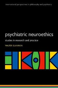 Psychiatric Neuroethics: Studies in Research and Practice - Walter Glannon - cover
