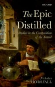 The Epic Distilled: Studies in the Composition of the Aeneid - Nicholas Horsfall - cover