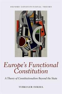 Europe's Functional Constitution: A Theory of Constitutionalism Beyond the State - Turkuler Isiksel - cover