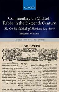 Commentary on Midrash Rabba in the Sixteenth Century: The Or ha-Sekhel of Abraham ben Asher - Benjamin Williams - cover