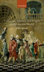 Collectors, Scholars, and Forgers in the Ancient World: Object Lessons - Carolyn Higbie - cover