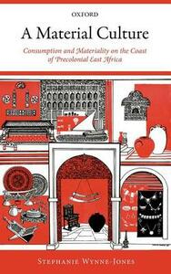 A Material Culture: Consumption and Materiality on the Coast of Precolonial East Africa - Stephanie Wynne-Jones - cover