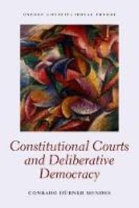 Constitutional Courts and Deliberative Democracy - Conrado Hubner Mendes - cover