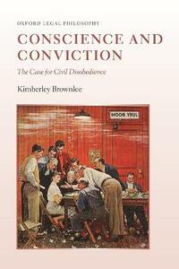 Conscience and Conviction: The Case for Civil Disobedience - Kimberley Brownlee - cover