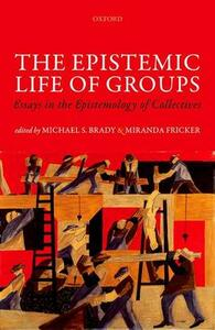 The Epistemic Life of Groups: Essays in the Epistemology of Collectives - cover