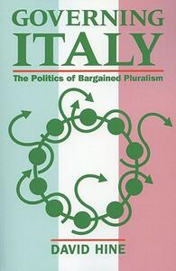 Governing Italy: The Politics of Bargained Pluralism - David Hine - cover