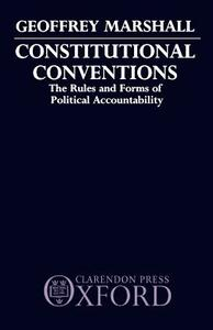Constitutional Conventions: The Rules and Forms of Political Accountability - Geoffrey Marshall - cover
