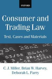 Consumer and Trading Law: Text, Cases and Materials - C. J. Miller,Brian W. Harvey - cover