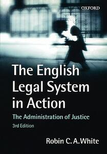 The English Legal System in Action: The Administration of Justice - Robin White - cover