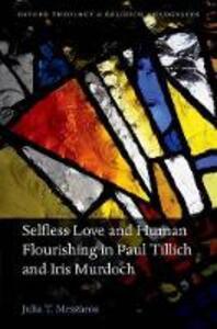 Selfless Love and Human Flourishing in Paul Tillich and Iris Murdoch - Julia T. Meszaros - cover