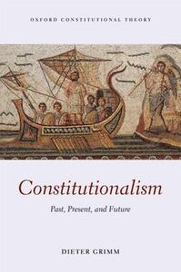Constitutionalism: Past, Present, and Future - Dieter Grimm - cover