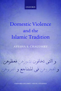 Domestic Violence and the Islamic Tradition - Ayesha S. Chaudhry - cover