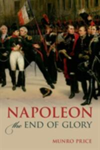 Napoleon: The End of Glory - Munro Price - cover