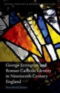 George Errington and Roman Catholic Identity in Nineteenth-Century England - Serenhedd James - cover