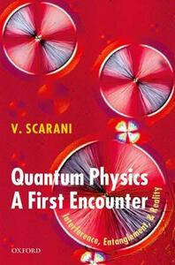 Quantum Physics: A First Encounter: Interference, Entanglement, and Reality - Valerio Scarani - cover