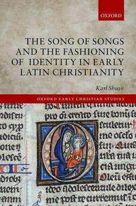 The Song of Songs and the Fashioning of Identity in Early Latin Christianity - Karl Shuve - cover