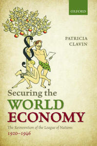 Securing the World Economy: The Reinvention of the League of Nations, 1920-1946 - Patricia Clavin - cover