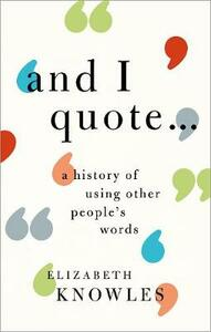 'And I quote...': A history of using other people's words - Elizabeth Knowles - cover