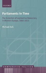 Parliaments in Time: The Evolution of Legislative Democracy in Western Europe, 1866-2015 - Michael Koss - cover