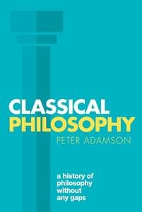 Classical Philosophy: A history of philosophy without any gaps, Volume 1 - Peter Adamson - cover