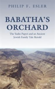 Babatha's Orchard: The Yadin Papyri and an Ancient Jewish Family Tale Retold - Philip Francis Esler - cover