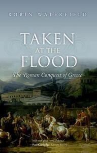 Taken at the Flood: The Roman Conquest of Greece - Robin Waterfield - cover