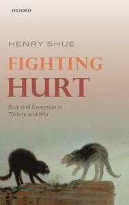 Fighting Hurt: Rule and Exception in Torture and War - Henry Shue - cover