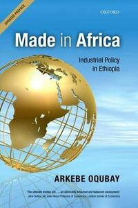 Made in Africa: Industrial Policy in Ethiopia - Arkebe Oqubay - cover