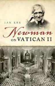 Newman on Vatican II - Ian Ker - cover