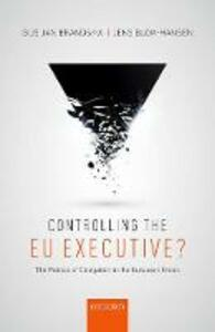 Controlling the EU Executive?: The Politics of Delegation in the European Union - Gijs Brandsma,Jens Blom-Hansen - cover