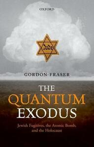 The Quantum Exodus: Jewish Fugitives, the Atomic Bomb, and the Holocaust - Gordon Fraser - cover