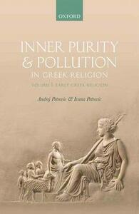 Inner Purity and Pollution in Greek Religion: Volume I: Early Greek Religion - Andrej Petrovic,Ivana Petrovic - cover