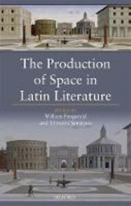 The Production of Space in Latin Literature - cover