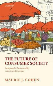 The Future of Consumer Society: Prospects for Sustainability in the New Economy - Maurie J. Cohen - cover