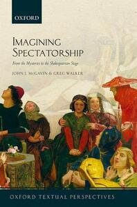 Imagining Spectatorship: From the Mysteries to the Shakespearean Stage - John J. McGavin,Greg Walker - cover