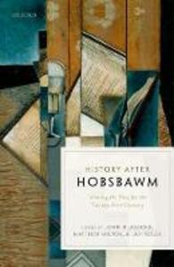 History after Hobsbawm: Writing the Past for the Twenty-First Century - cover