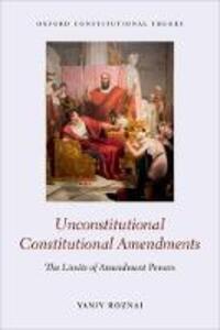 Unconstitutional Constitutional Amendments: The Limits of Amendment Powers - Yaniv Roznai - cover