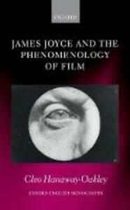 James Joyce and the Phenomenology of Film - Cleo Hanaway-Oakley - cover