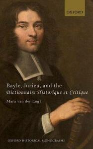 Bayle, Jurieu, and the Dictionnaire Historique et Critique - Mara Van der Lugt - cover