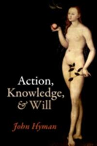 Action, Knowledge, and Will - John Hyman - cover