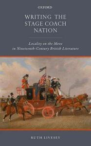 Writing the Stage Coach Nation: Locality on the Move in Nineteenth-Century British Literature - Ruth Livesey - cover