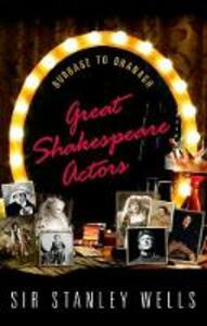 Great Shakespeare Actors: Burbage to Branagh - Stanley Wells - cover