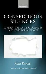Conspicuous Silences: Implicature and Fictionality in the Victorian Novel - Ruth Rosaler - cover