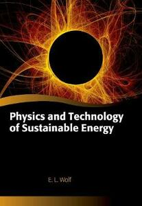 Physics and Technology of Sustainable Energy - E. L. Wolf - cover