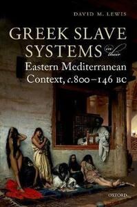 Greek Slave Systems in their Eastern Mediterranean Context, c.800-146 BC - David M. Lewis - cover