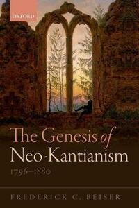 The Genesis of Neo-Kantianism, 1796-1880 - Frederick C. Beiser - cover