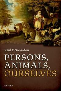 Persons, Animals, Ourselves - Paul F. Snowdon - cover