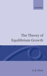 The Theory of Equilibrium Growth - A. K. Dixit - cover