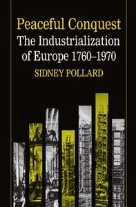 Peaceful Conquest: The Industrialization of Europe 1760-1970 - Sidney Pollard - cover